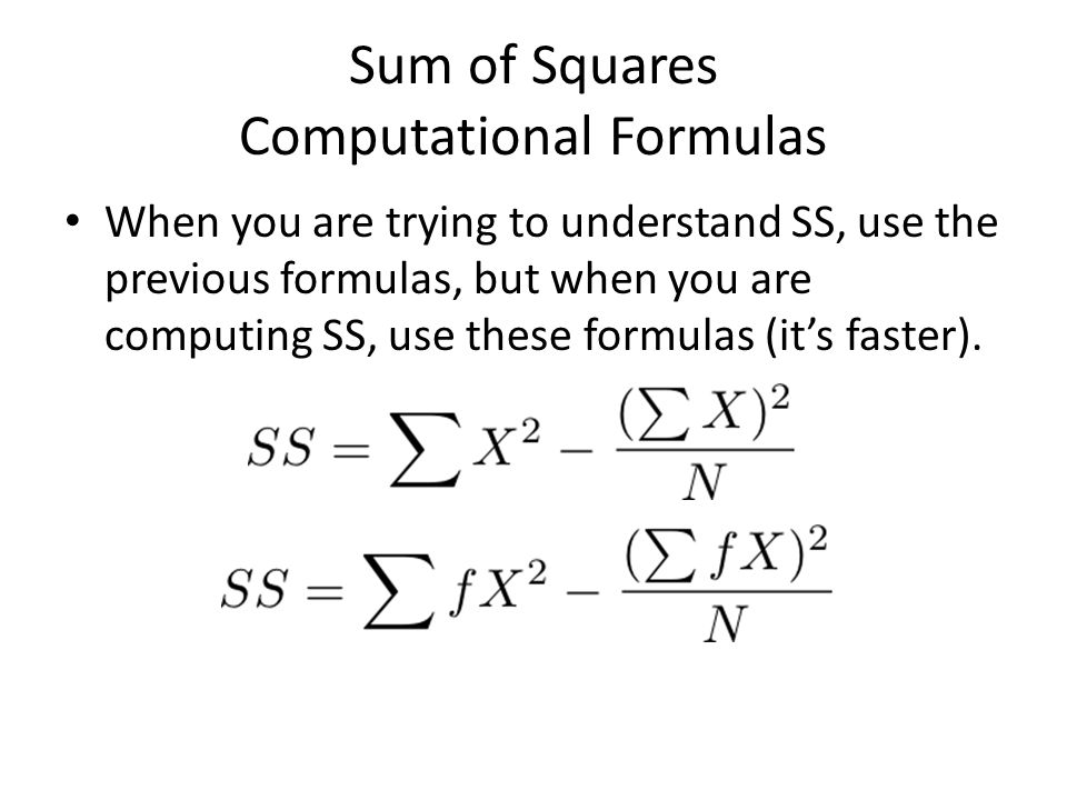 Sum of Squares Computational Formulas When you are trying to understand SS, use the previous formulas, but when you are computing SS, use these formul