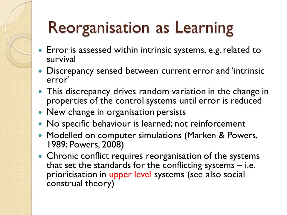 Reorganisation as Learning Error is assessed within intrinsic systems, e.g.