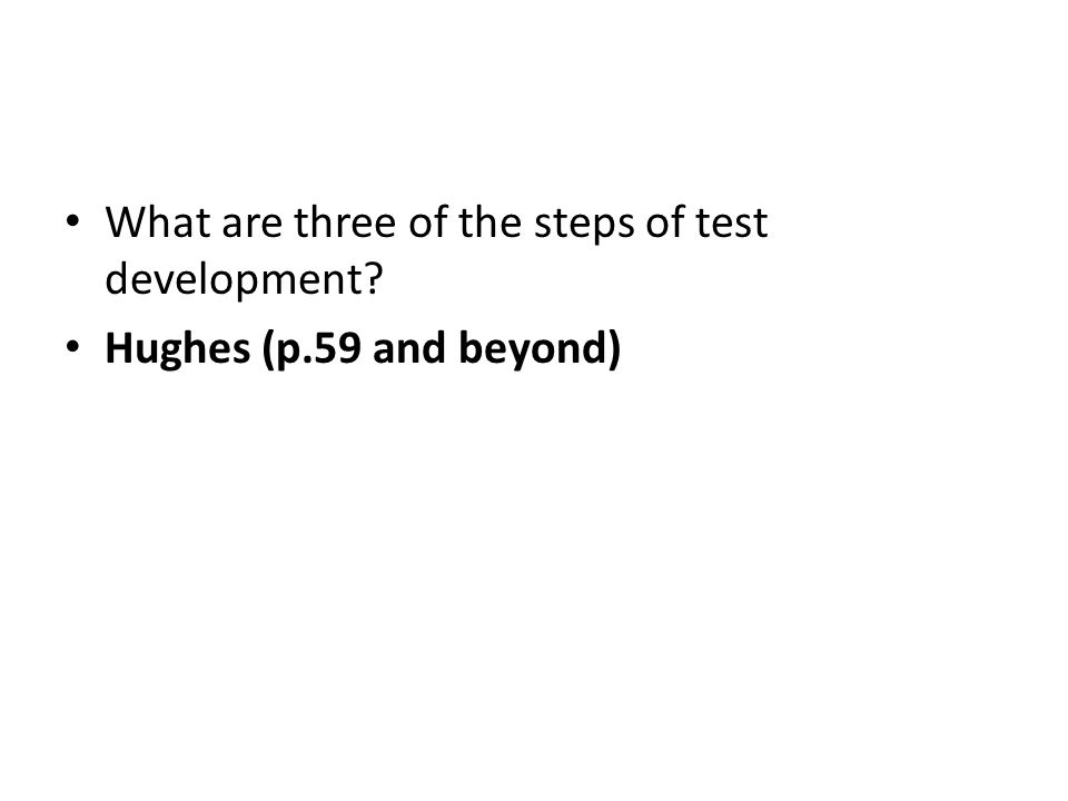 What are three of the steps of test development Hughes (p.59 and beyond)
