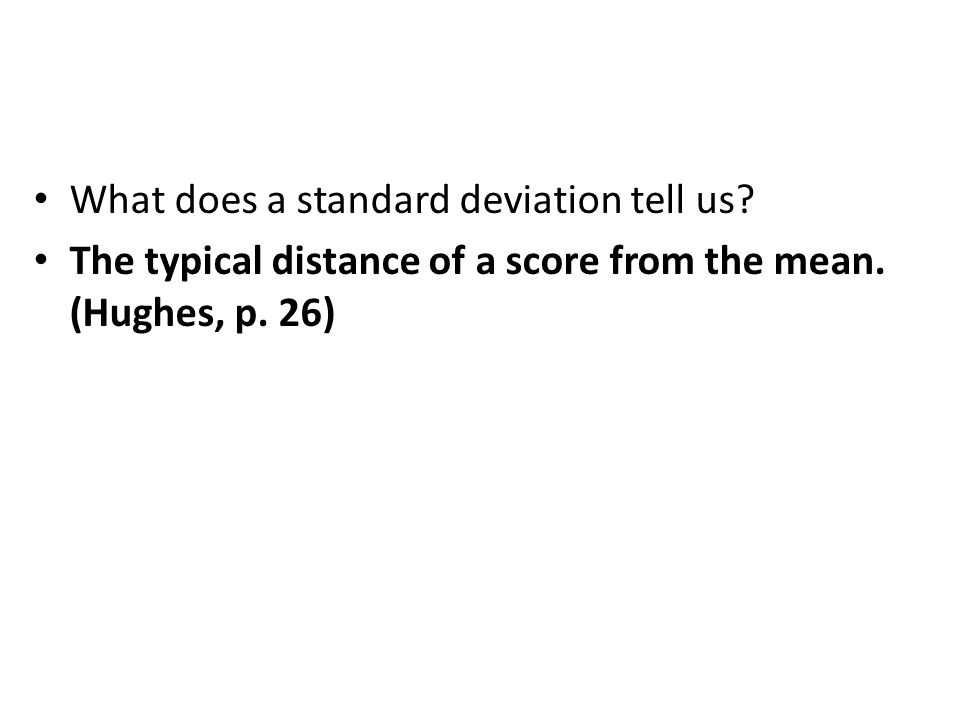What does a standard deviation tell us. The typical distance of a score from the mean.
