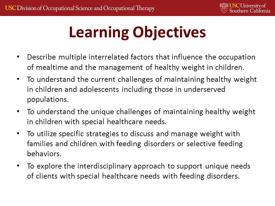 Learning Objectives Describe multiple interrelated factors that influence the occupation of mealtime and the management of healthy weight in children.