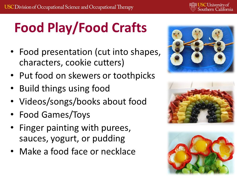 Food Play/Food Crafts Food presentation (cut into shapes, characters, cookie cutters) Put food on skewers or toothpicks Build things using food Videos/songs/books about food Food Games/Toys Finger painting with purees, sauces, yogurt, or pudding Make a food face or necklace 33
