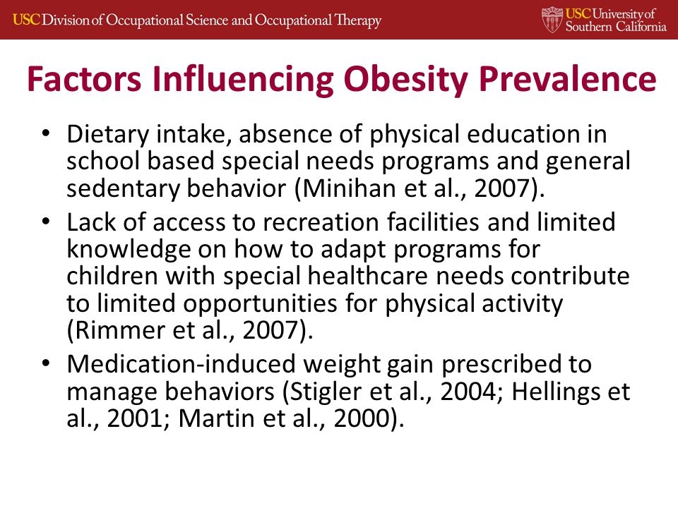 Factors Influencing Obesity Prevalence Dietary intake, absence of physical education in school based special needs programs and general sedentary behavior (Minihan et al., 2007).