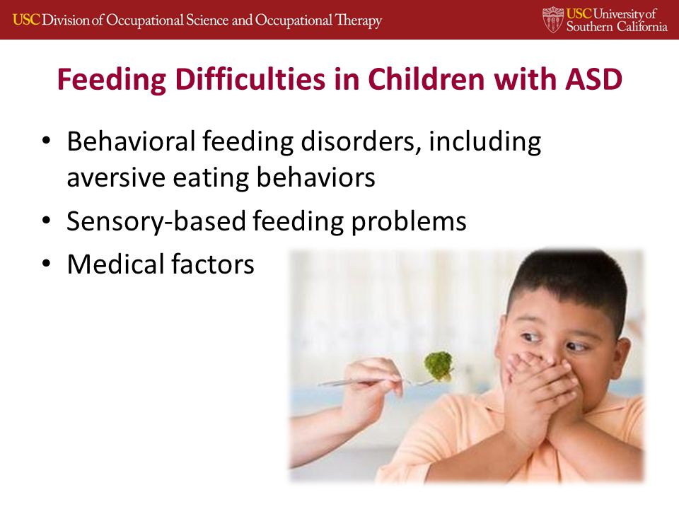 Feeding Difficulties in Children with ASD Behavioral feeding disorders, including aversive eating behaviors Sensory-based feeding problems Medical factors
