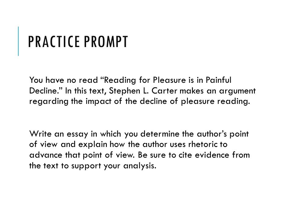 PRACTICE PROMPT You have no read Reading for Pleasure is in Painful Decline. In this text, Stephen L.