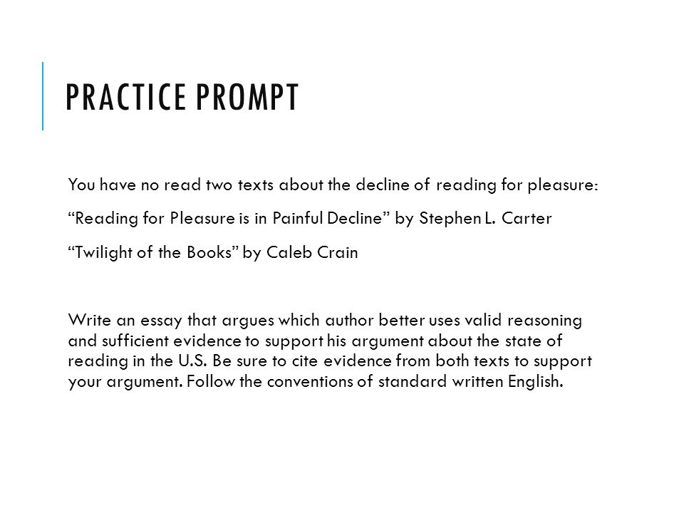 PRACTICE PROMPT You have no read two texts about the decline of reading for pleasure: Reading for Pleasure is in Painful Decline by Stephen L.