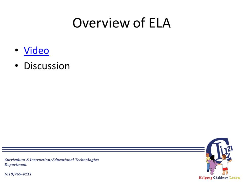 Curriculum & Instruction/Educational Technologies Department (610)769-4111 Overview of ELA Video Discussion