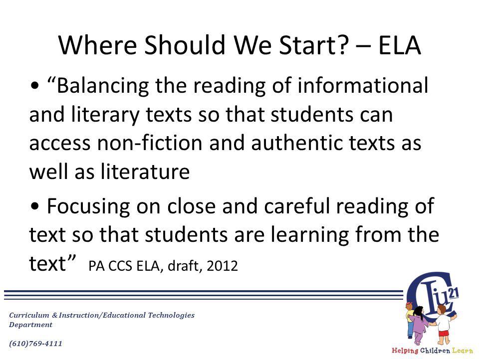 "Curriculum & Instruction/Educational Technologies Department (610)769-4111 Where Should We Start? – ELA ""Balancing the reading of informational and li"