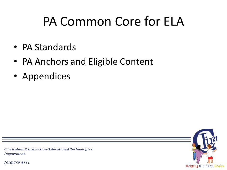 Curriculum & Instruction/Educational Technologies Department (610)769-4111 PA Common Core for ELA PA Standards PA Anchors and Eligible Content Appendices