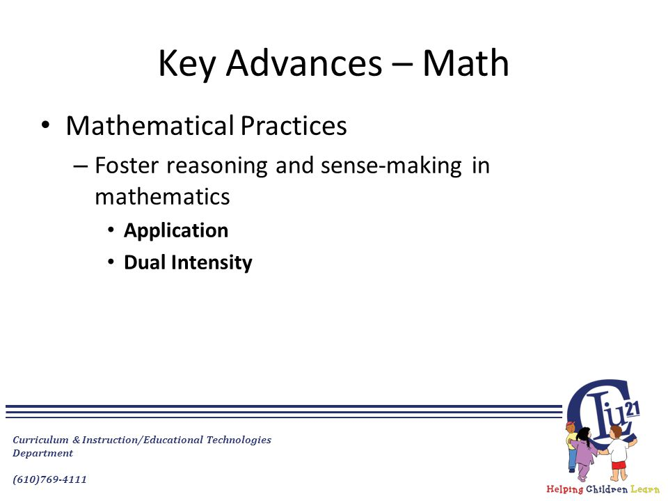 Curriculum & Instruction/Educational Technologies Department (610)769-4111 Key Advances – Math Mathematical Practices – Foster reasoning and sense-mak