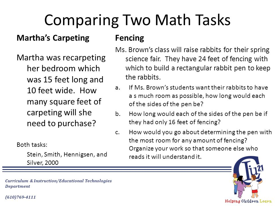 Comparing Two Math Tasks Martha's Carpeting Martha was recarpeting her bedroom which was 15 feet long and 10 feet wide. How many square feet of carpet