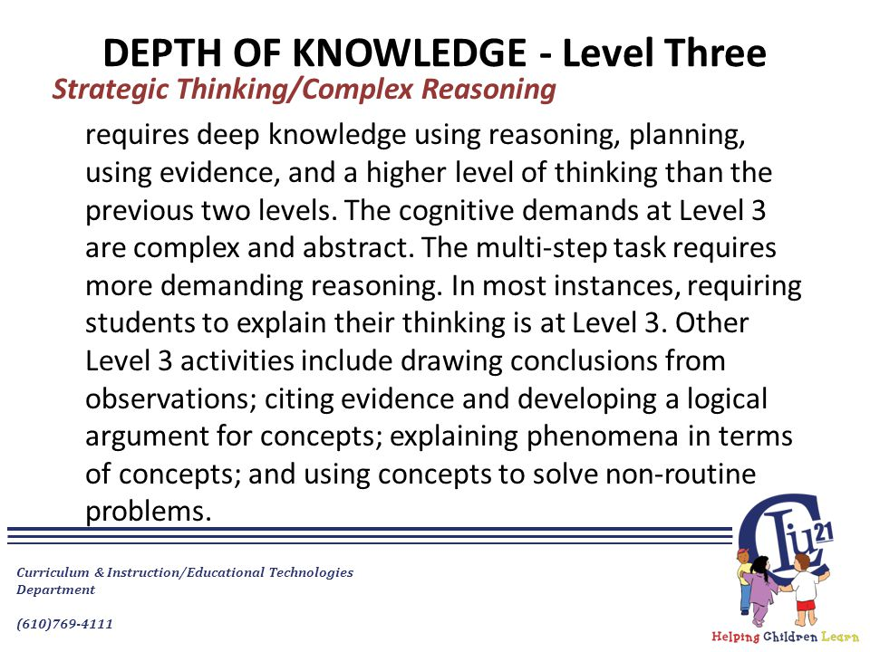 DEPTH OF KNOWLEDGE - Level Three Strategic Thinking/Complex Reasoning requires deep knowledge using reasoning, planning, using evidence, and a higher level of thinking than the previous two levels.