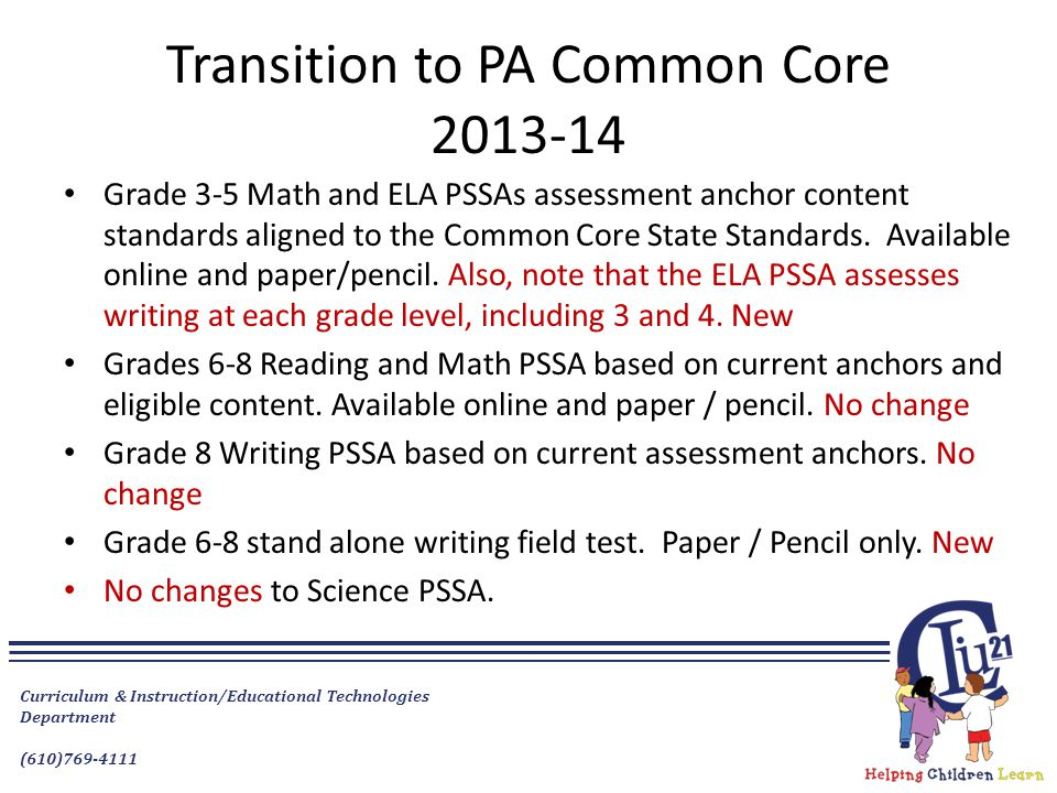 Transition to PA Common Core 2013-14 Grade 3-5 Math and ELA PSSAs assessment anchor content standards aligned to the Common Core State Standards.