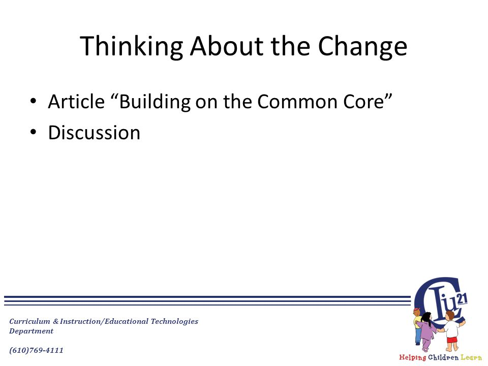 "Curriculum & Instruction/Educational Technologies Department (610)769-4111 Thinking About the Change Article ""Building on the Common Core"" Discussion"