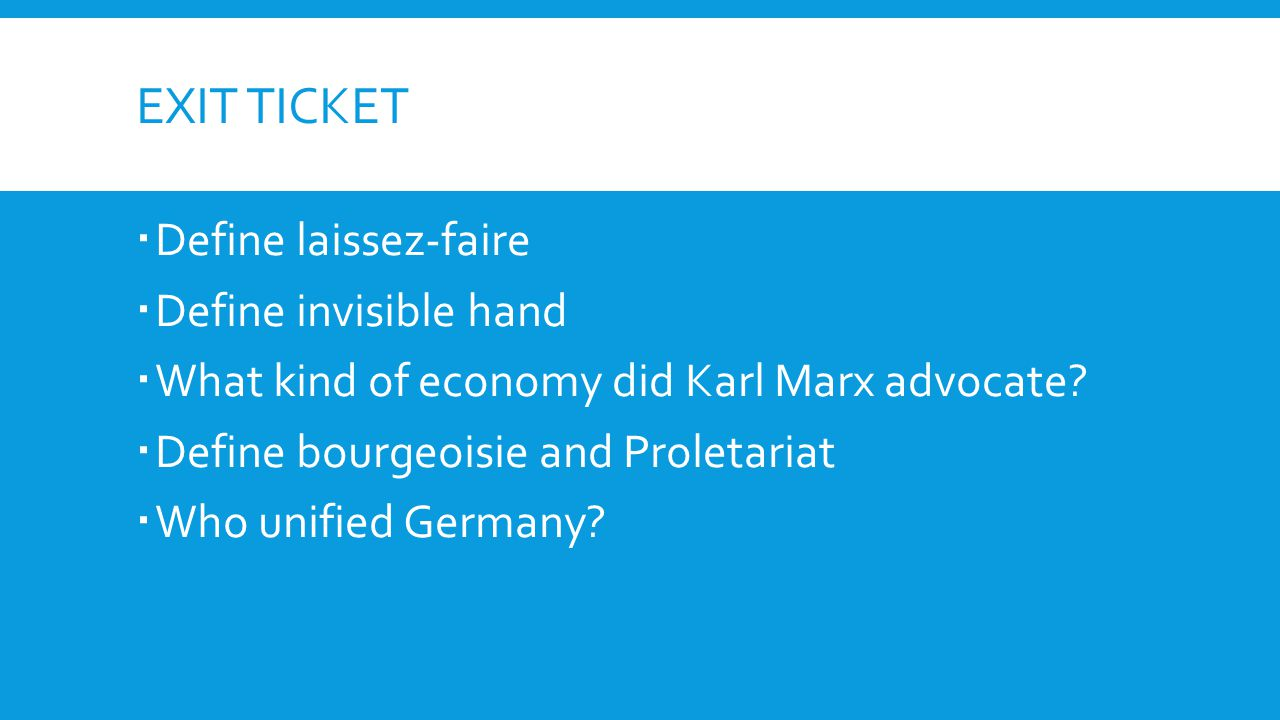 EXIT TICKET  Define laissez-faire  Define invisible hand  What kind of economy did Karl Marx advocate.