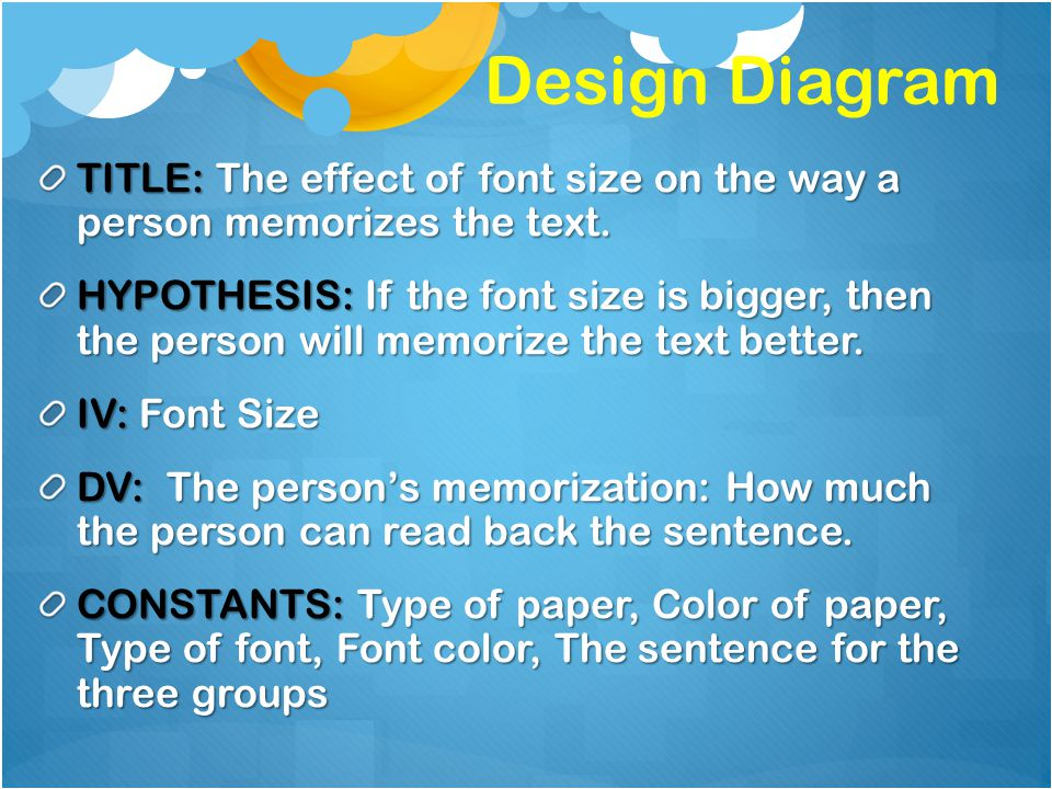 Design Diagram TITLE: The effect of font size on the way a person memorizes the text.