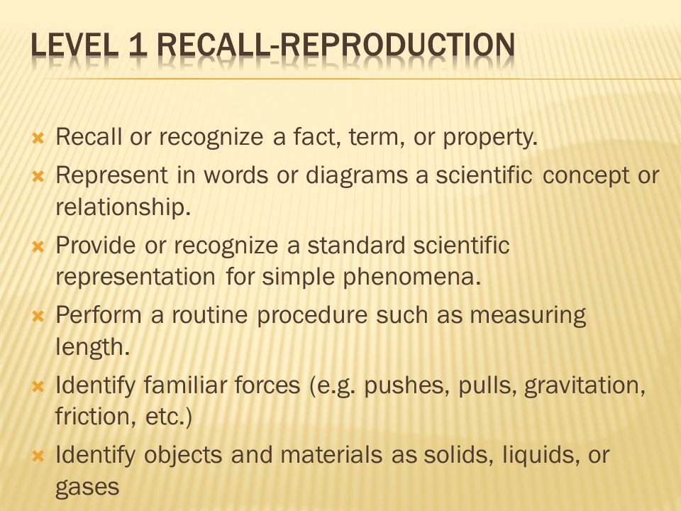  Recall or recognize a fact, term, or property.  Represent in words or diagrams a scientific concept or relationship.  Provide or recognize a stand