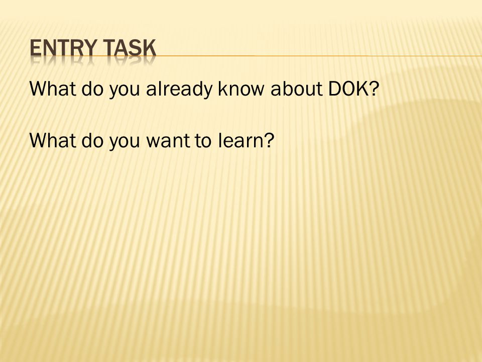 What do you already know about DOK? What do you want to learn?