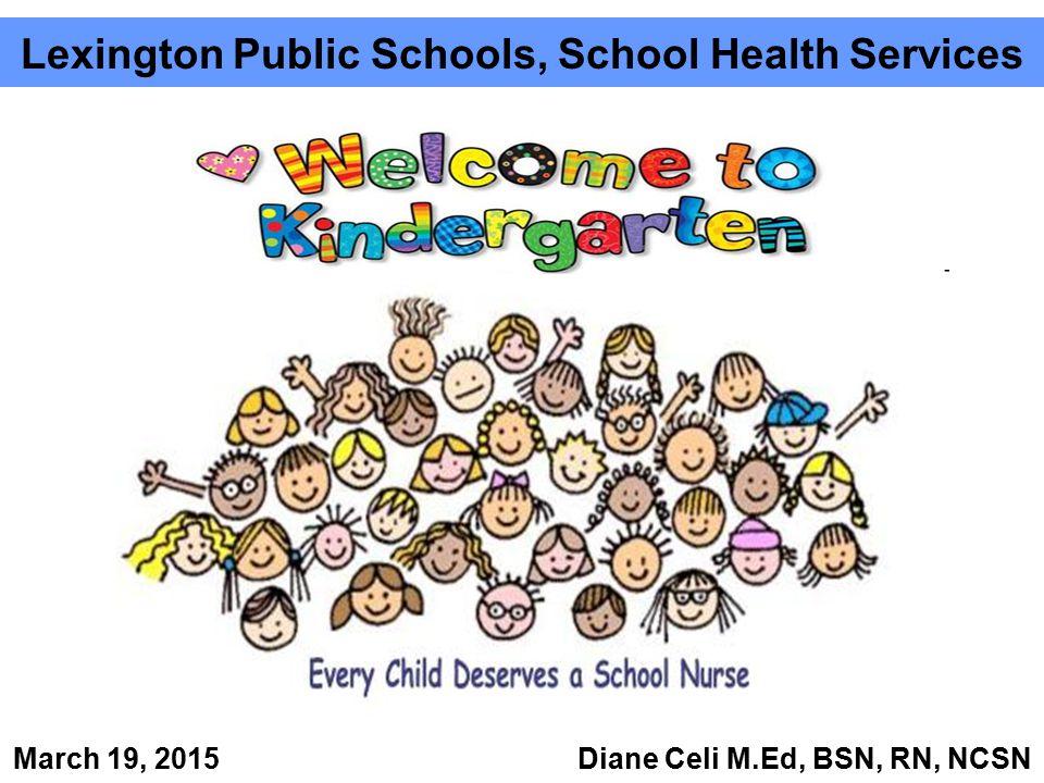 Lexington Public Schools, School Health Services March 19, 2015 Diane Celi M.Ed, BSN, RN, NCSN