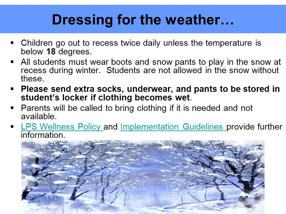 Dressing for the weather…  Children go out to recess twice daily unless the temperature is below 18 degrees.