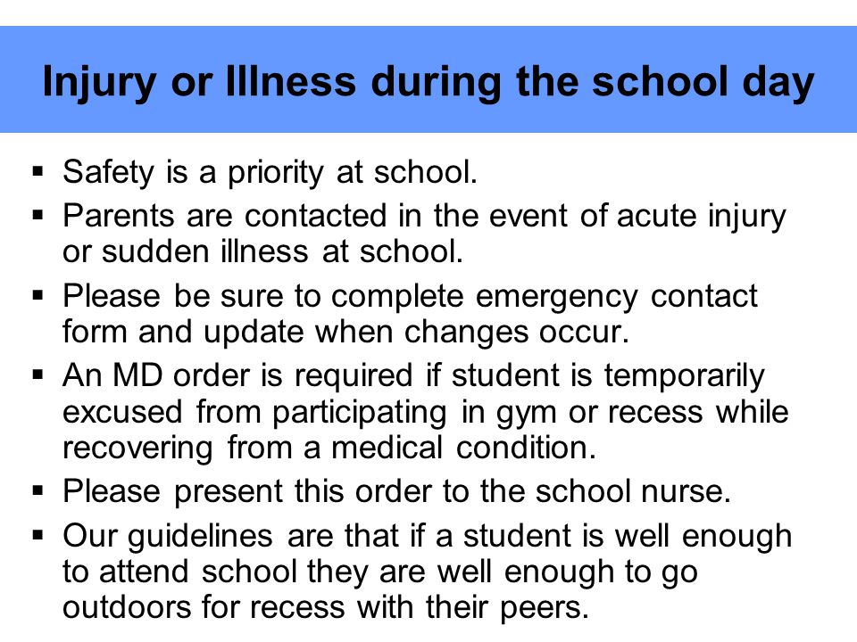 Injury or Illness during the school day  Safety is a priority at school.