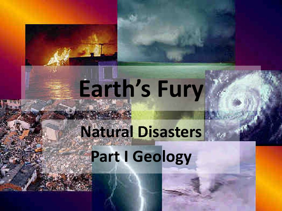 Earth's Fury Natural Disasters Part I Geology
