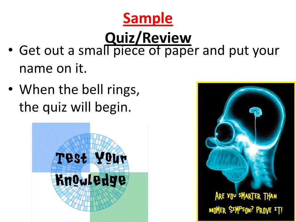 Sample Quiz/Review Get out a small piece of paper and put your name on it.