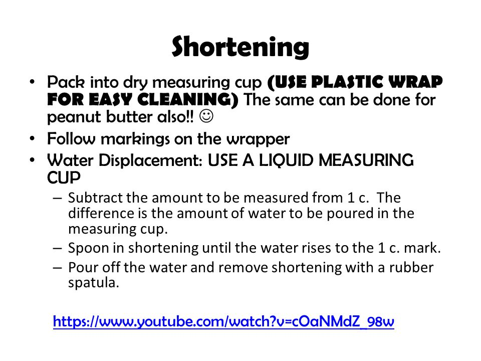 Shortening Pack into dry measuring cup (USE PLASTIC WRAP FOR EASY CLEANING) The same can be done for peanut butter also!! Follow markings on the wrapp