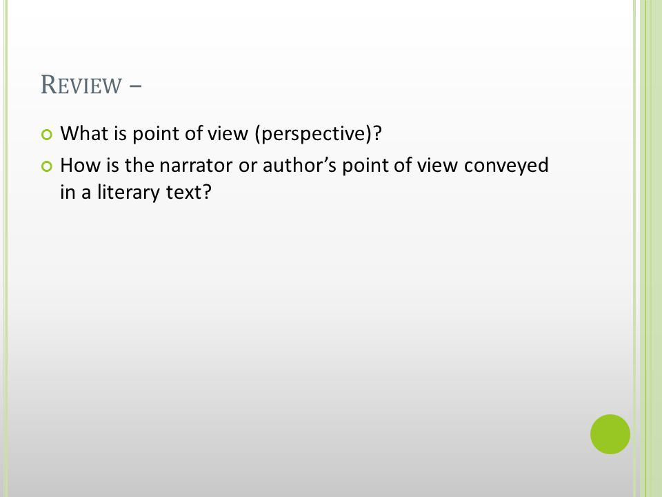 R EVIEW – What is point of view (perspective)? How is the narrator or author's point of view conveyed in a literary text?