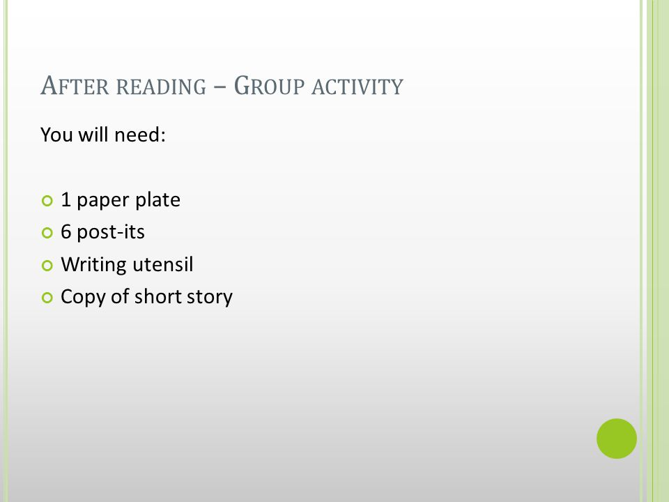 A FTER READING – G ROUP ACTIVITY You will need: 1 paper plate 6 post-its Writing utensil Copy of short story