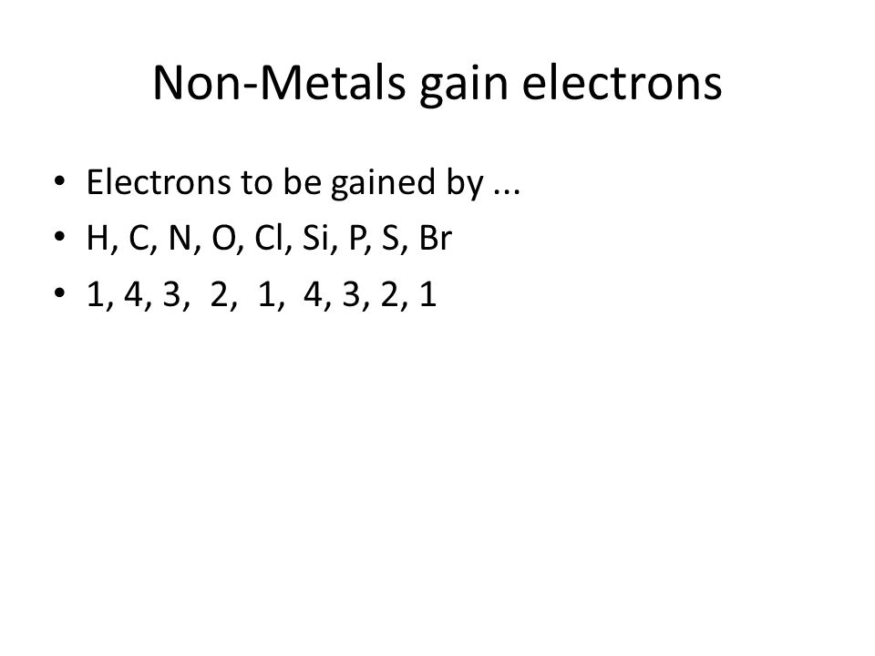 Non-Metals gain electrons Electrons to be gained by...