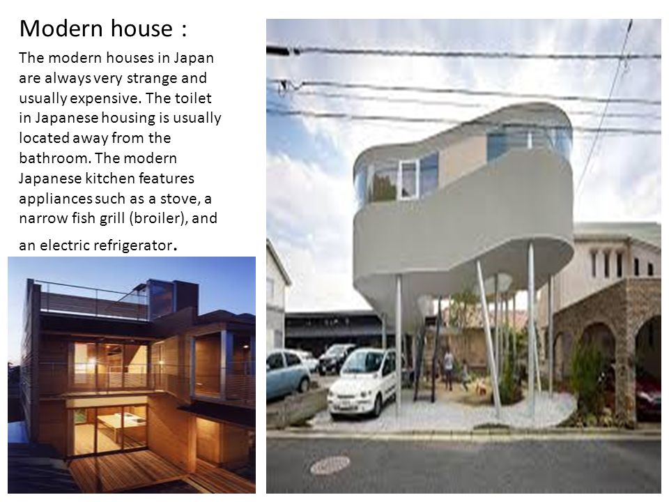Modern house : The modern houses in Japan are always very strange and usually expensive. The toilet in Japanese housing is usually located away from t