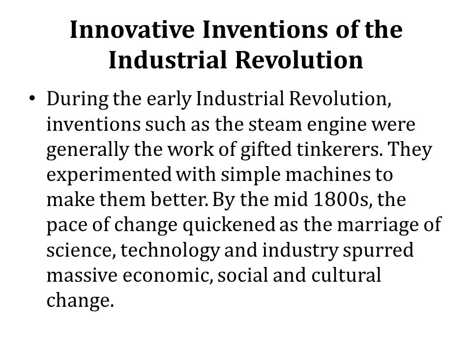 Innovative Inventions of the Industrial Revolution Fill in your Innovative Inventions Chart for each invention you read about.