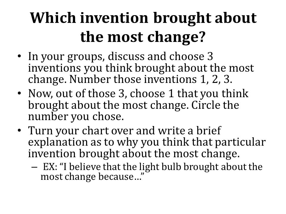 Which invention brought about the most change.