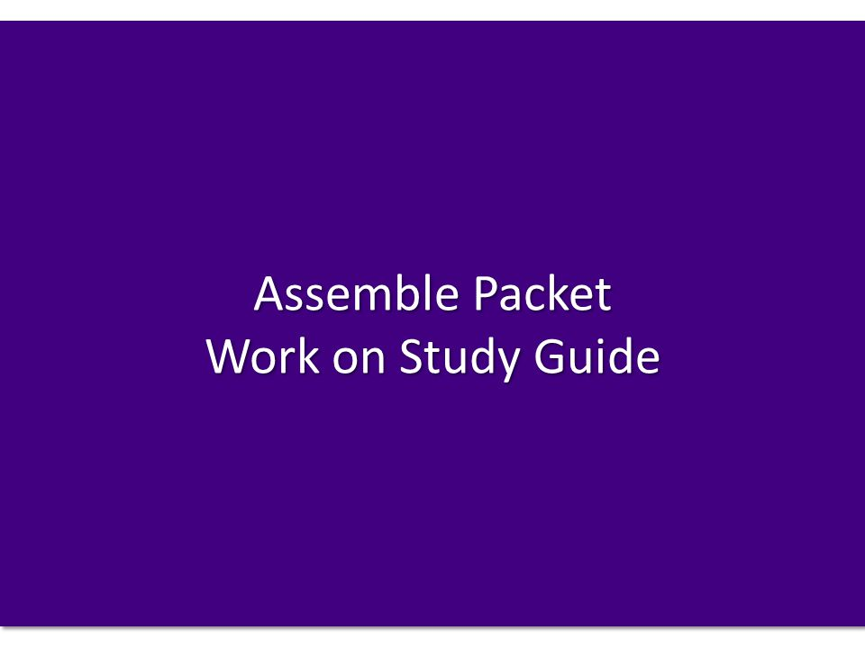 Assemble Packet Work on Study Guide
