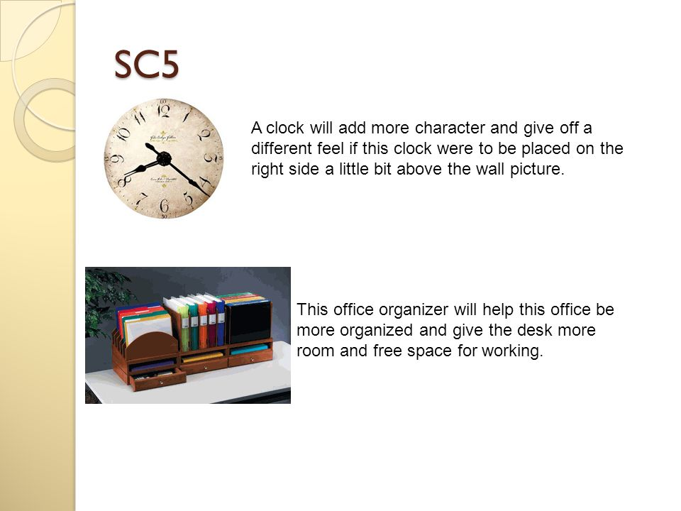 SC5 A clock will add more character and give off a different feel if this clock were to be placed on the right side a little bit above the wall pictur