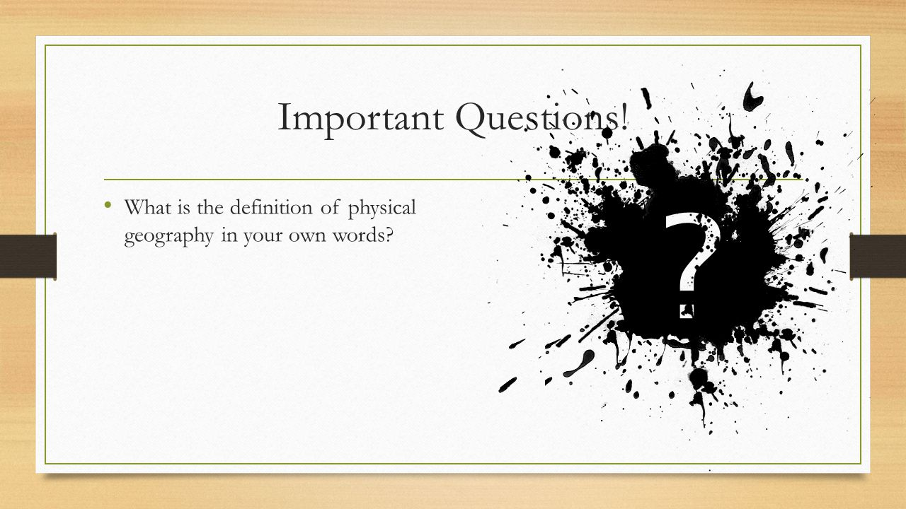 Important Questions! What is the definition of physical geography in your own words?