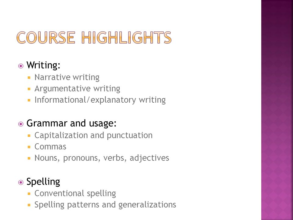  Writing:  Narrative writing  Argumentative writing  Informational/explanatory writing  Grammar and usage:  Capitalization and punctuation  Com