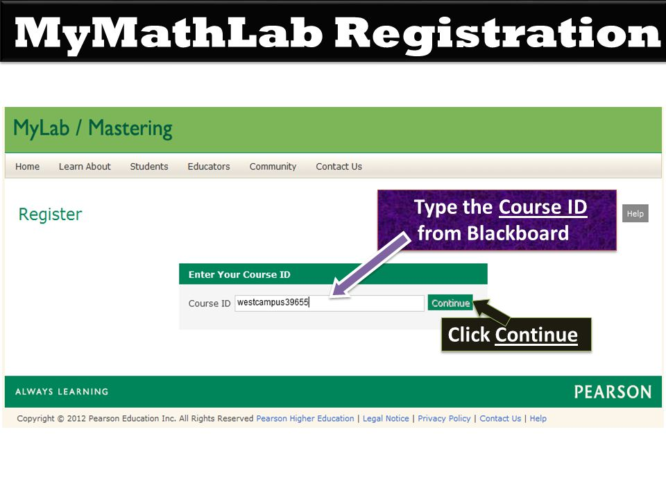 MyMathLab Registration Type the Course ID from Blackboard Click Continue