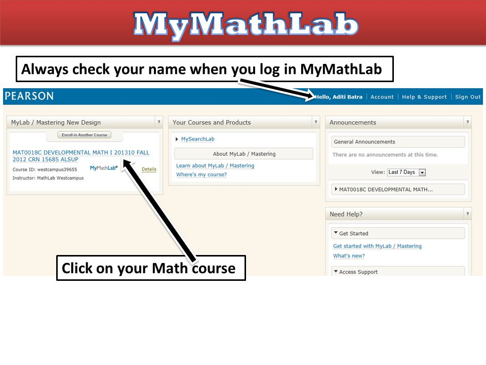 Always check your name when you log in MyMathLab Click on your Math course