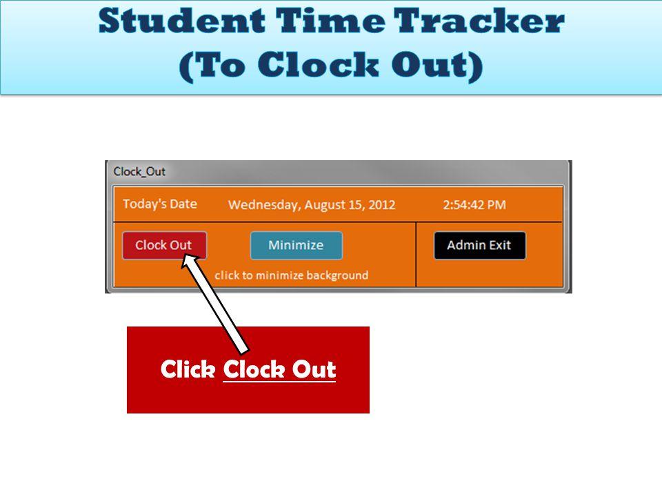 3. Click CLOCK IN Click Clock Out