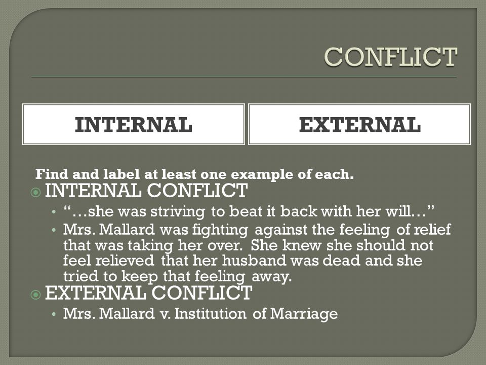 "Find and label at least one example of each.  INTERNAL CONFLICT ""…she was striving to beat it back with her will…"" Mrs. Mallard was fighting against"