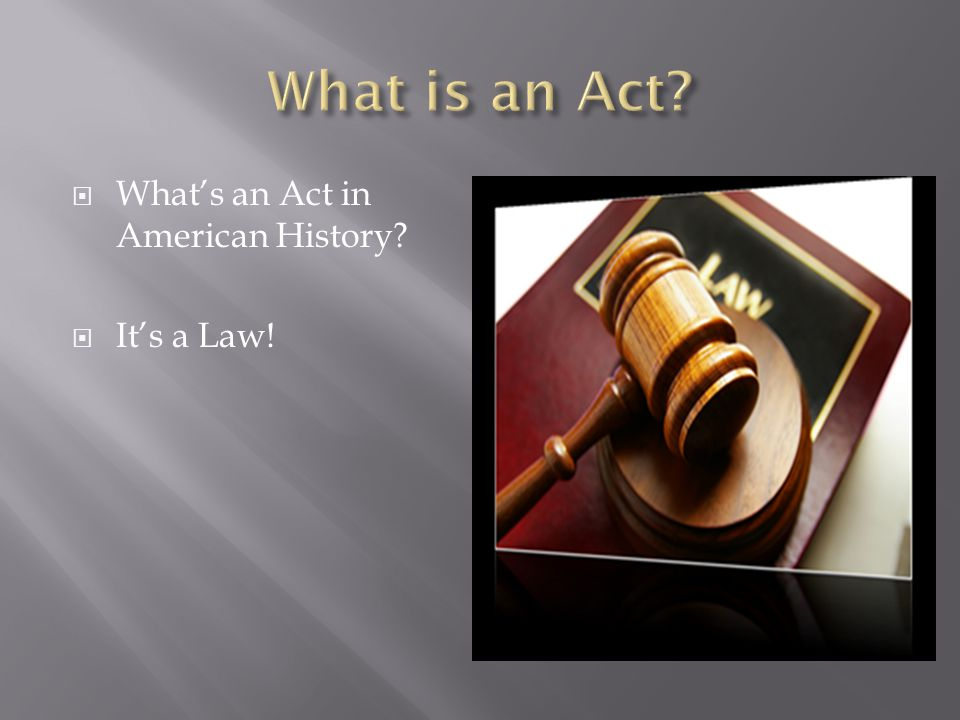  What's an Act in American History?  It's a Law!