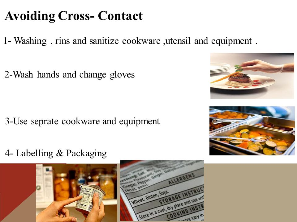 Avoiding Cross- Contact 1- Washing, rins and sanitize cookware,utensil and equipment.