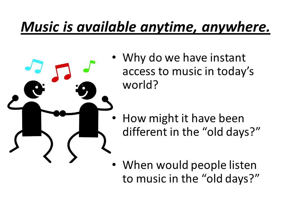Music is available anytime, anywhere.Why do we have instant access to music in today's world.