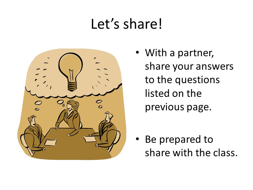 Let's share.With a partner, share your answers to the questions listed on the previous page.