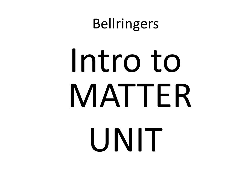 Bellringers Intro to MATTER UNIT