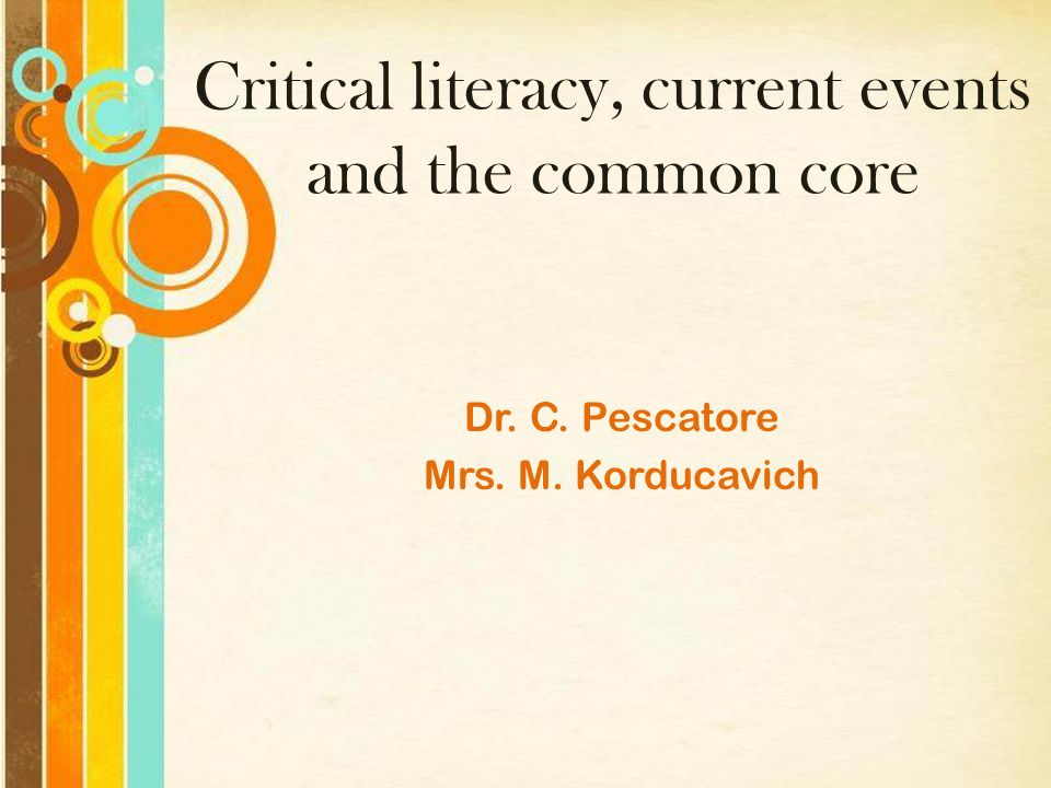 Critical literacy, current events and the common core Dr. C. Pescatore Mrs. M. Korducavich