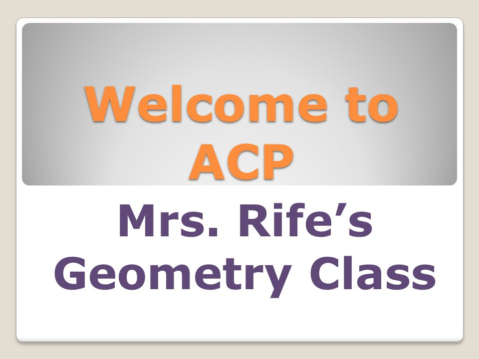 Welcome to ACP Mrs. Rife's Geometry Class