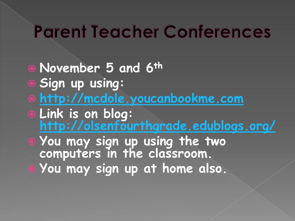  November 5 and 6 th  Sign up using:  http://mcdole.youcanbookme.com http://mcdole.youcanbookme.com  Link is on blog: http://olsenfourthgrade.edublogs.org/ http://olsenfourthgrade.edublogs.org/  You may sign up using the two computers in the classroom.